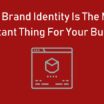 Why Brand Identity is the most important thing for your business?