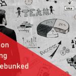 4 Common Marketing Myths Debunked